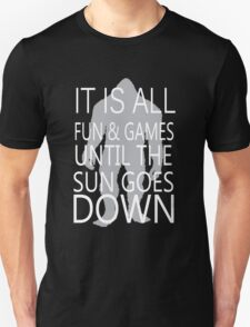 It's All Fun And Games Till The Sun Goes Down T-Shirt