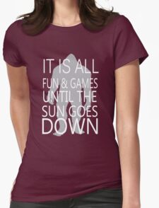 It's All Fun And Games Till The Sun Goes Down Womens Fitted T-Shirt