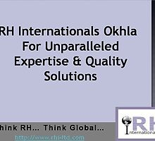 Leverage RH Internationals Okhla For Best-In-Industry Services by rhiltd