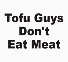 Tofu Guys Dont Eat Meat by erinoxnam