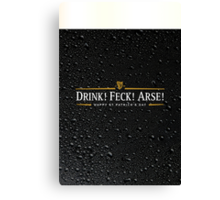 Drink! Feck! Arse! Canvas Print