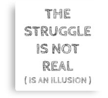 THE STRUGGLE IS NOT REAL Canvas Print