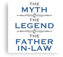 Myth Legend Father-In-Law Canvas Print