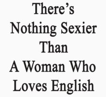 There's Nothing Sexier Than A Woman Who Loves English  by supernova23