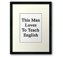 This Man Loves To Teach English  Framed Print