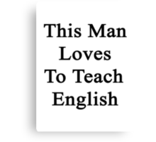 This Man Loves To Teach English  Canvas Print