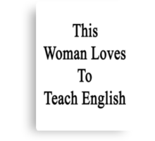 This Woman Loves To Teach English  Canvas Print