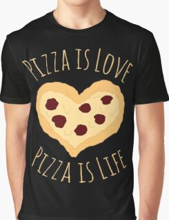 pizza is love, pizza is life Graphic T-Shirt