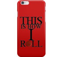 This Is How I Roll! iPhone Case/Skin