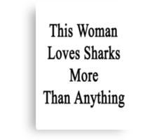 This Woman Loves Sharks More Than Anything  Canvas Print