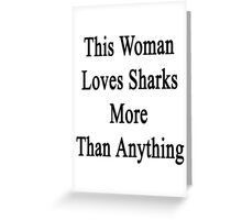 This Woman Loves Sharks More Than Anything  Greeting Card