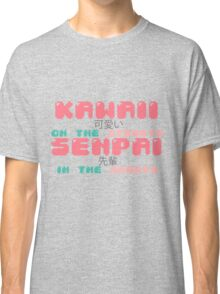 ♡ KAWAII on the streets, SENPAI in the sheets ♡ Classic T-Shirt