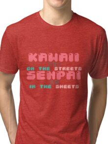♡ KAWAII on the streets, SENPAI in the sheets ♡ Tri-blend T-Shirt