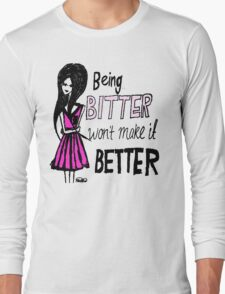 Being bitter won't make it better! (Light Tee) Long Sleeve T-Shirt
