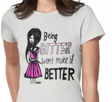Being bitter won't make it better! (Light Tee) Womens Fitted T-Shirt
