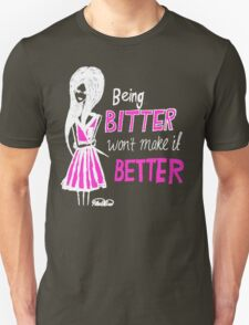 Being bitter won't make it better! (Dark Tee) T-Shirt