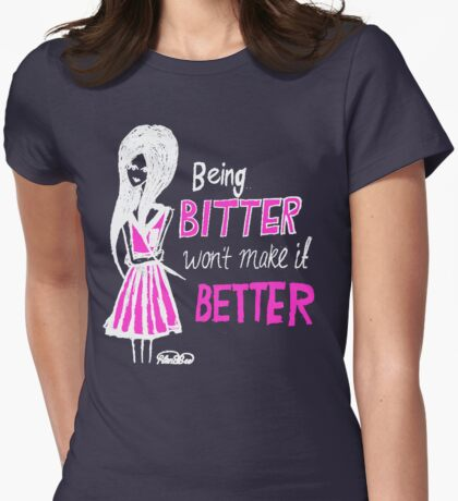 Being bitter won't make it better! (Dark Tee) Womens Fitted T-Shirt