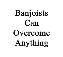 Banjoists Can Overcome Anything Photographic Print