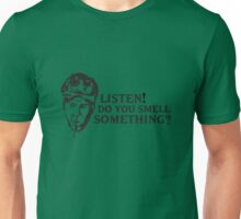Listen, do you smell something? Unisex T-Shirt