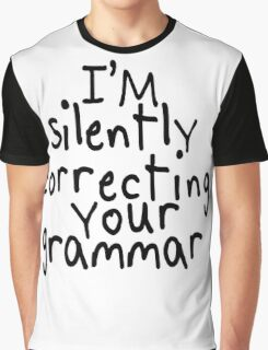 I'm silently correcting your grammar Graphic T-Shirt