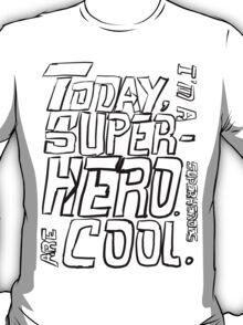 Today, I'm a superhero. T-Shirt