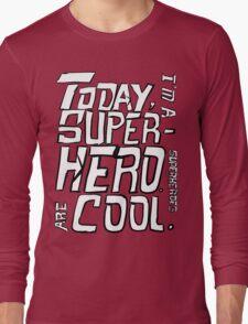 Today, I'm a superhero. Long Sleeve T-Shirt