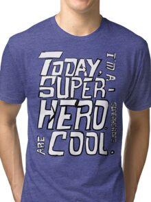 Today, I'm a superhero. Tri-blend T-Shirt