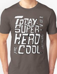 Today, I'm a superhero. T-Shirt