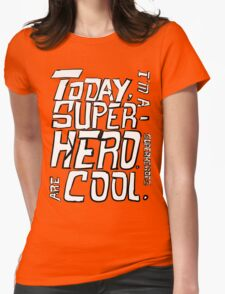 Today, I'm a superhero. Womens Fitted T-Shirt