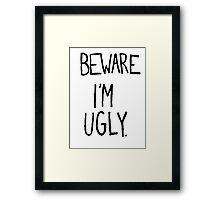 I'M UGLY Framed Print