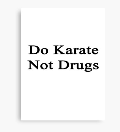 Do Karate Not Drugs  Canvas Print