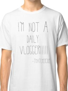 "ThatcherJoe ""I'm Not A Daily Vlogger"" Designs  Classic T-Shirt"