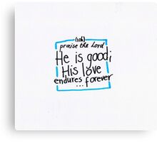 Psalm 106: He is good Canvas Print