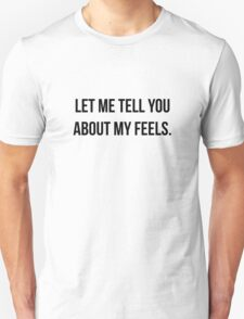 Let Me Tell You About My Feels T-Shirt