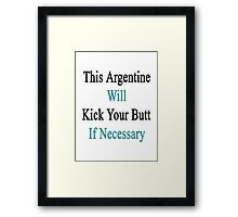 This Argentine Will Kick Your Butt If Necessary  Framed Print