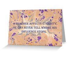 A Teacher Affects Eternity - male version Greeting Card