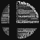 Talk Shit Get Fit by FlyingSolo