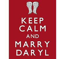 Keep Calm and Marry Daryl Photographic Print