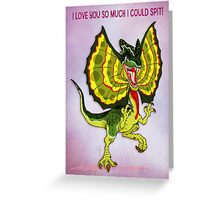 I love you so much I could spit! Greeting Card