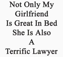 Not Only My Girlfriend Is Great In Bed She Is Also A Terrific Lawyer by supernova23