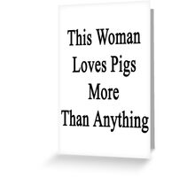 This Woman Loves Pigs More Than Anything  Greeting Card