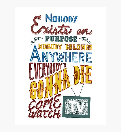 Rick and Morty Smith Quote - Nobody Exists on Purpose Photographic Print