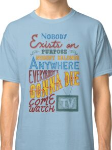 Rick and Morty Smith Quote - Nobody Exists on Purpose Classic T-Shirt