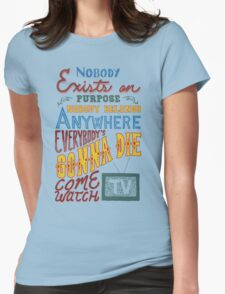 Rick and Morty Smith Quote - Nobody Exists on Purpose Womens Fitted T-Shirt