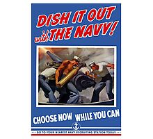 Dish It Out With The Navy -- WW2 Photographic Print