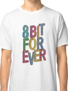 8 bit for ever Classic T-Shirt