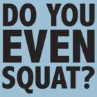 Do You Even Squat? by BrightDesign