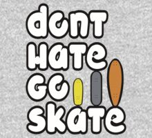 Don't Hate, Go Skate! by ReachOne