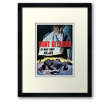Don't Get Hurt It May Cost His Life -- WWII Framed Print