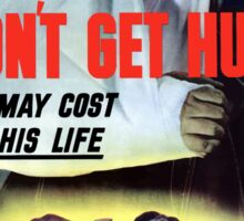 Don't Get Hurt It May Cost His Life -- WWII Sticker